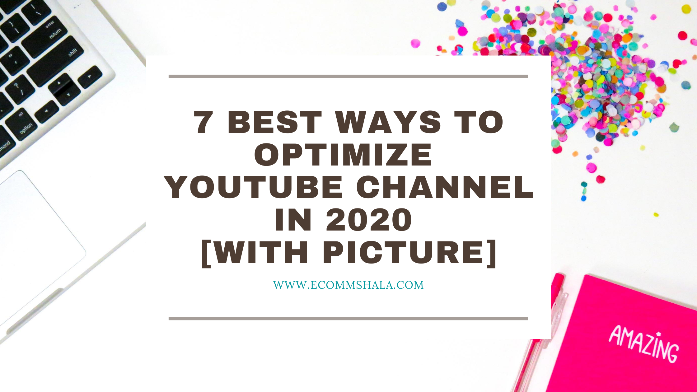 7 Best Ways to Optimize Youtube Channel in 2020 [With Picture]