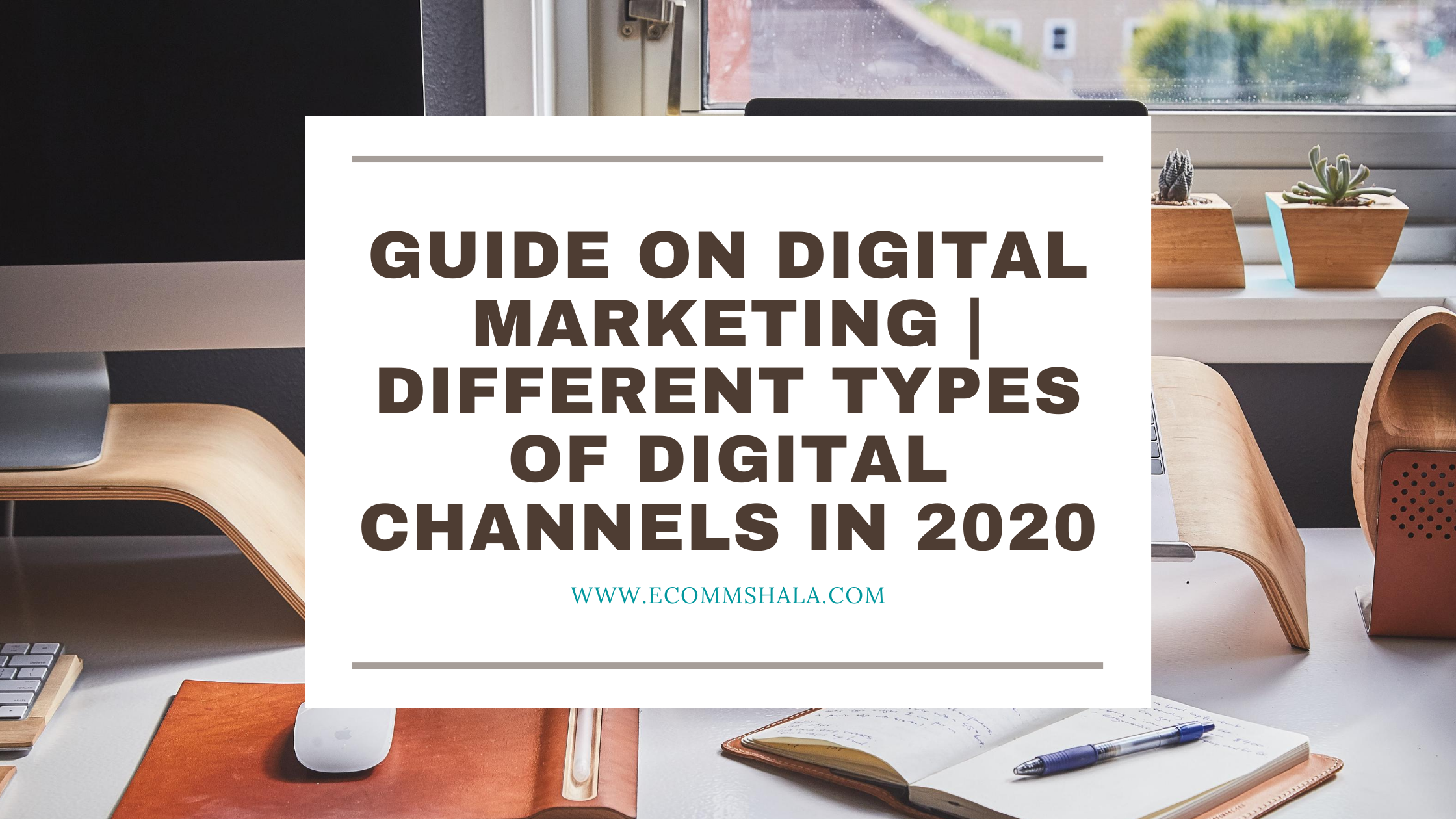 Guide on Introduction of Digital Marketing | Different types of Digital Channels in 2020