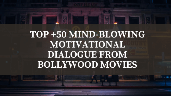 [Must Read] Top +50 Mind-Blowing Motivational Dialogue from Bollywood Movies  to stay Inspired during Quarantine Period