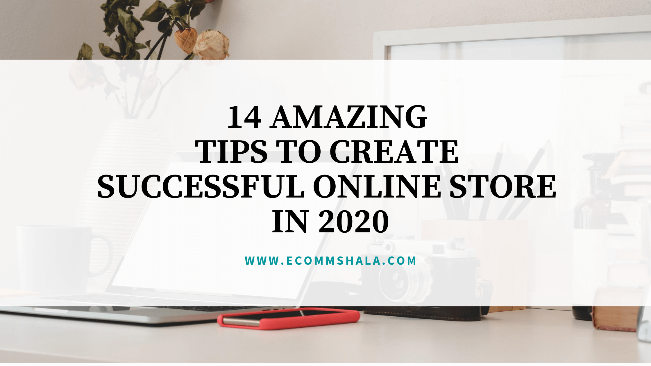 14 Amazing Tips to create successful Online Store in 2020