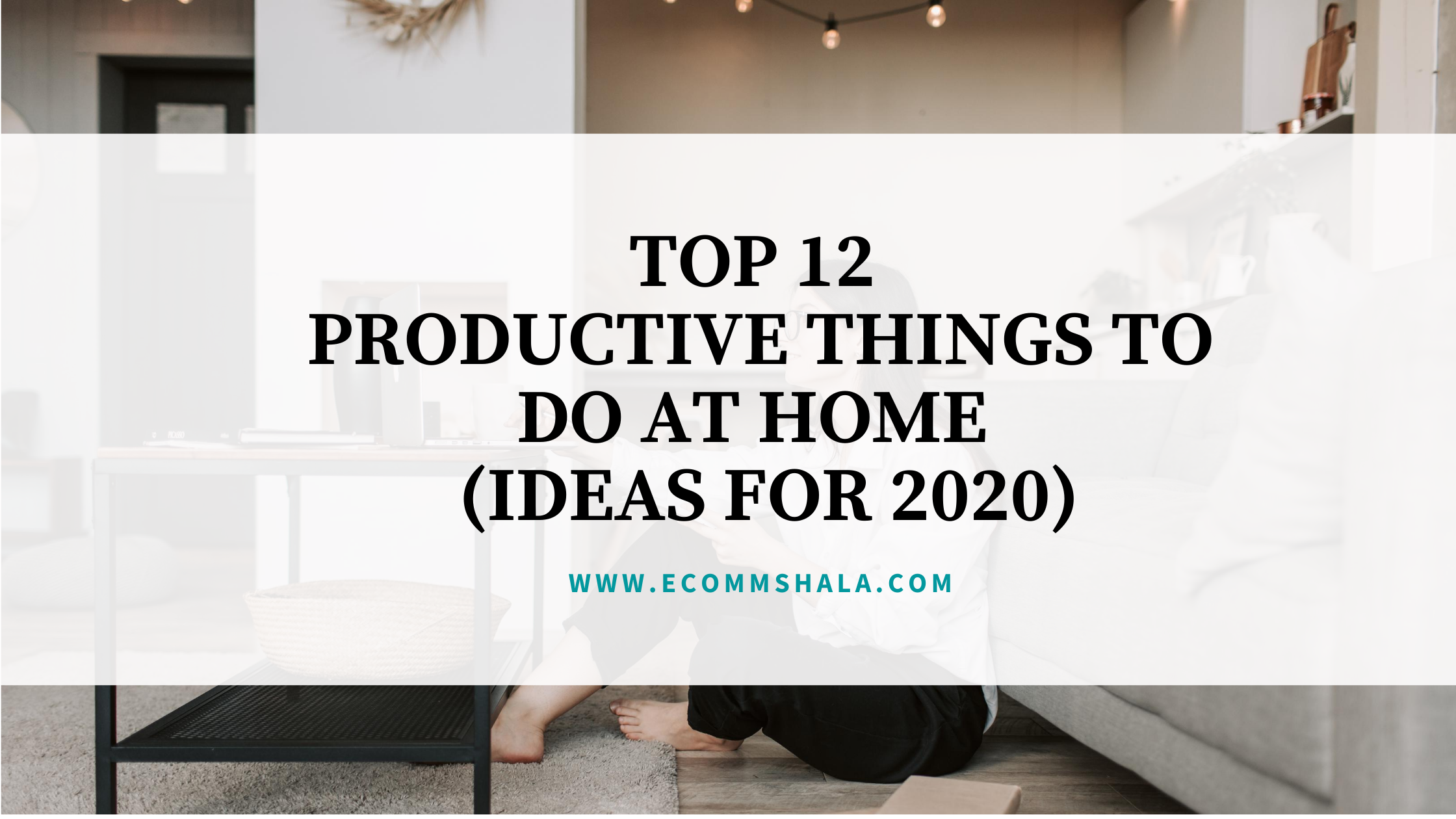Top 12 Productive Things to Do At Home (Ideas for 2020)