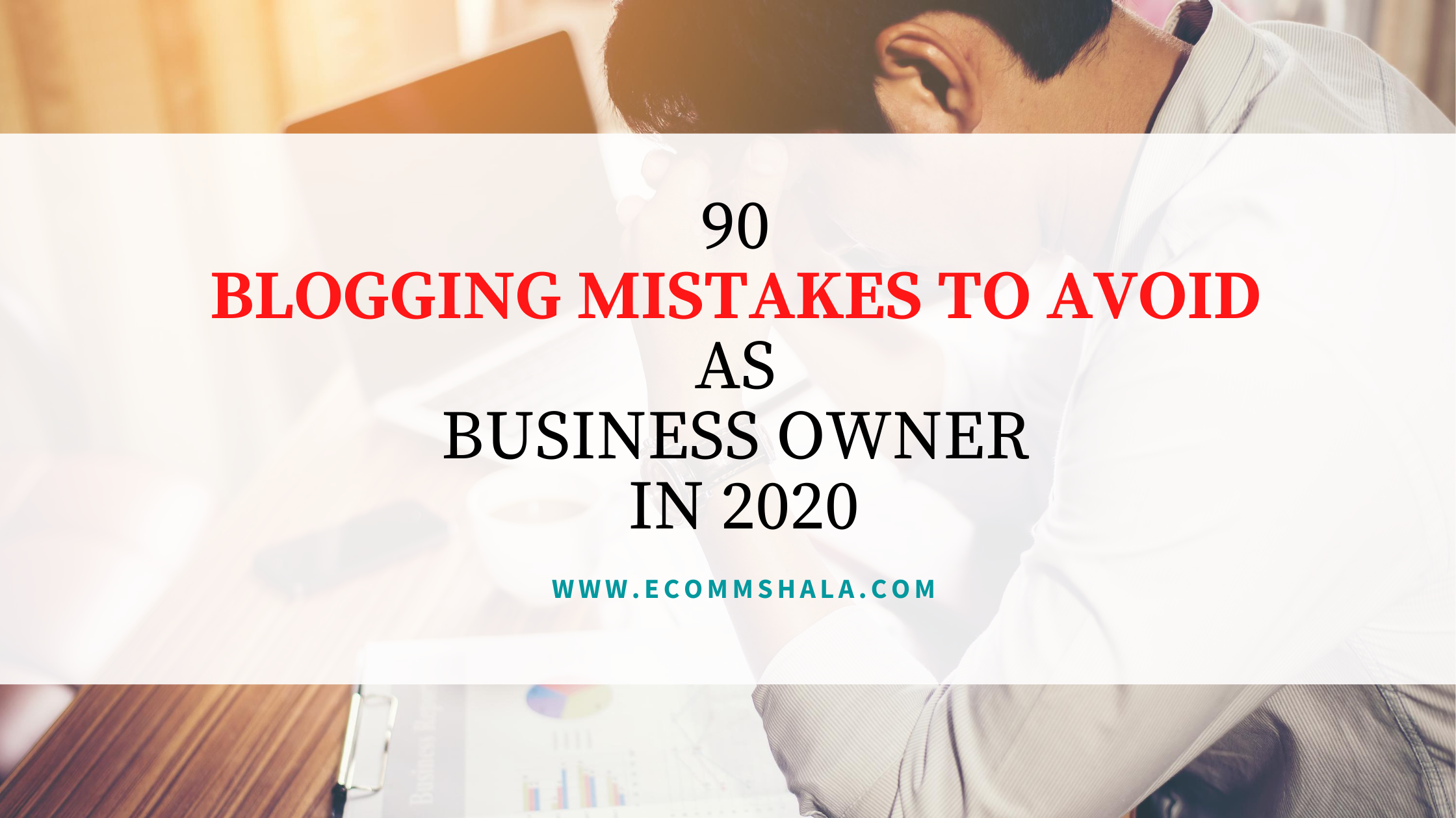 90 Blogging Mistakes to Avoid as Business Owner in 2020