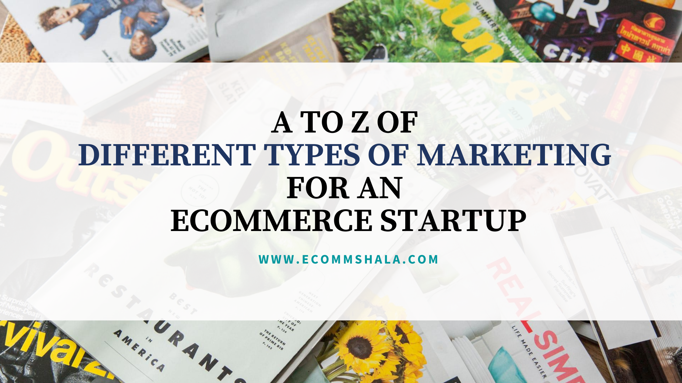A to Z of Different types of Marketing for an Ecommerce Startup