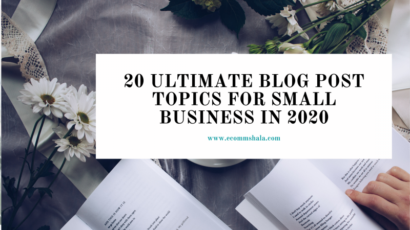 20 Ultimate Blog Post Topics Idea for Small Business in 2020