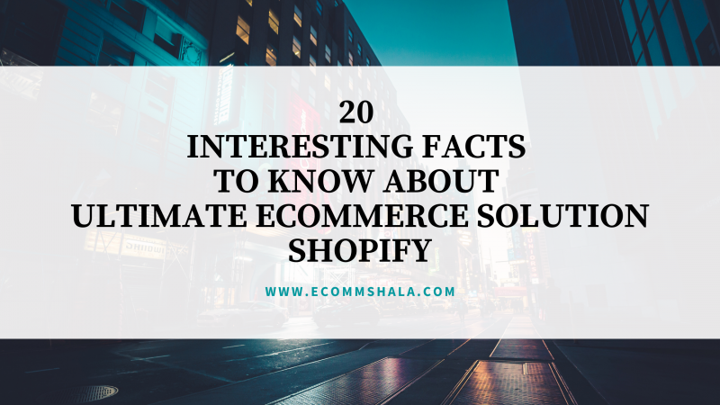 20 Interesting Facts to Know About Ultimate Ecommerce Solution Shopify