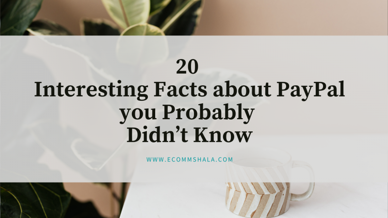 20 Interesting Facts about PayPal you Probably Didn't Know