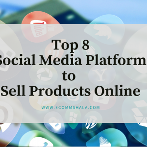 Top 8 Social Media Platform  to Sell Products Online