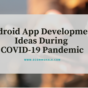 Android App Development Ideas During COVID-19 Pandemic