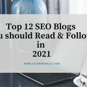 Top 12 SEO Blogs you should  Read & Follow in 2021
