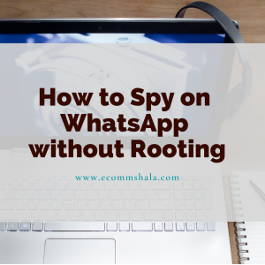 Find out How to Spy on WhatsApp without Rooting