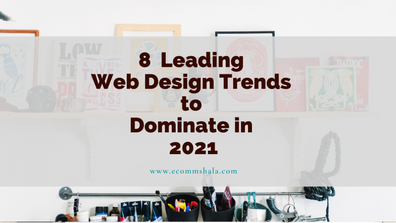 8 Leading Web Design Trends to Dominate in 2021