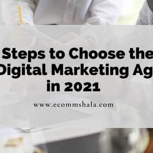 7 Steps to Choose the Best Digital Marketing Agency in 2021