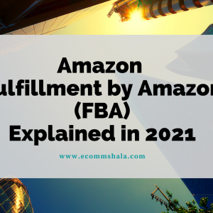 Amazon FBA Explained in 2021