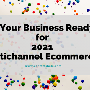 Is Your Business Ready for 2021 Multichannel Ecommerce?