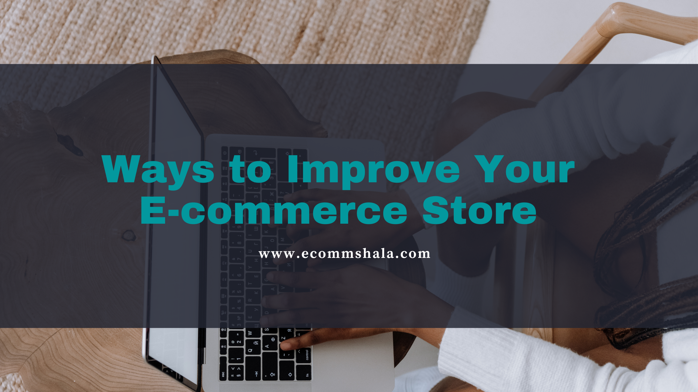 Ways to Improve Your E-commerce Store