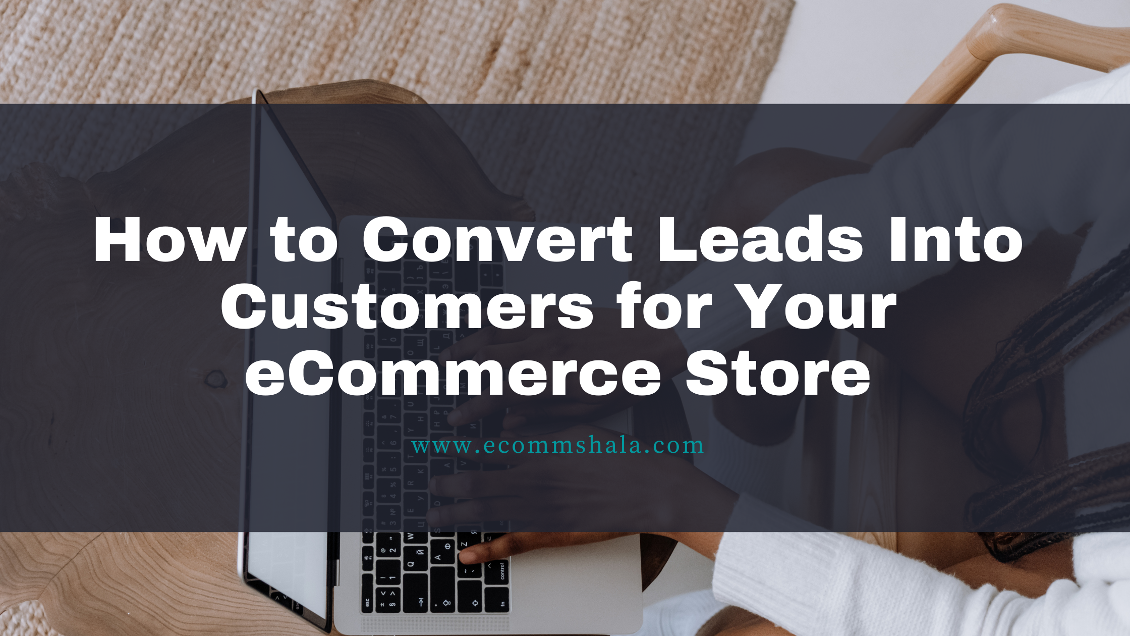 Convert Leads Into Customers for Your eCommerce Store