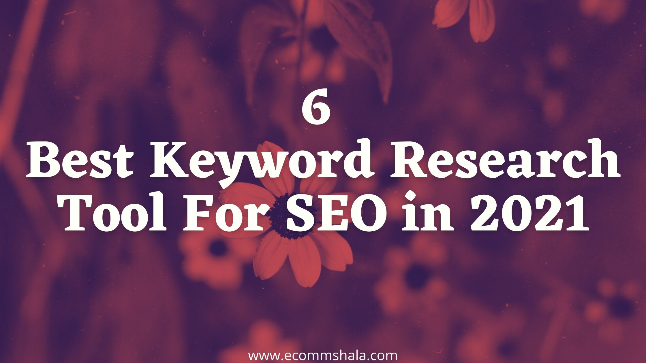 6 Best Keyword Research Tool For SEO in 2021