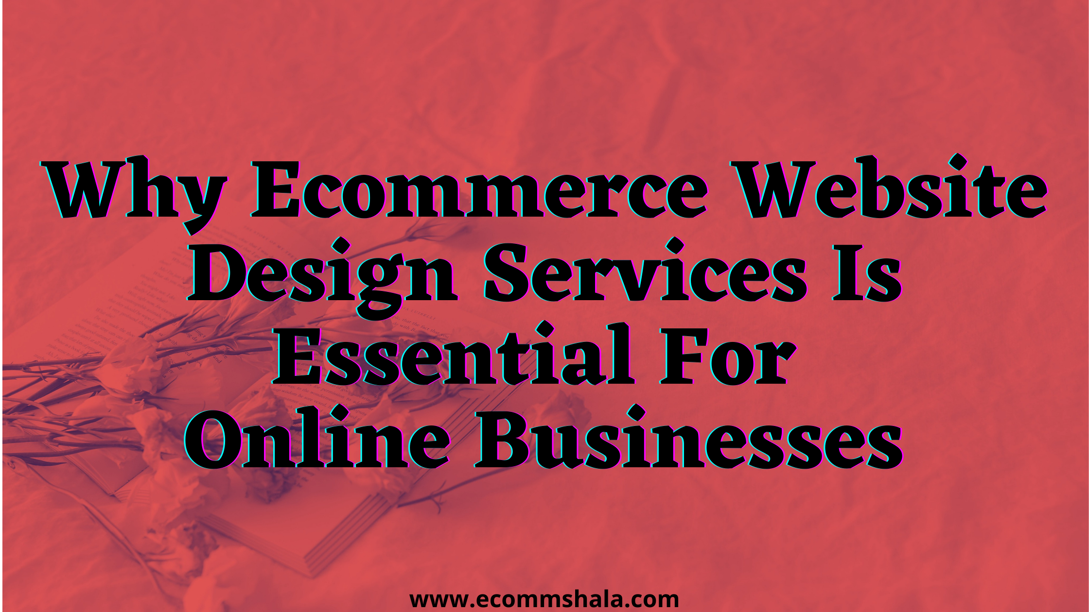 Why Ecommerce Website Design Services Is Essential For Online Businesses